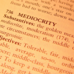 Why take a path to mediocracy?